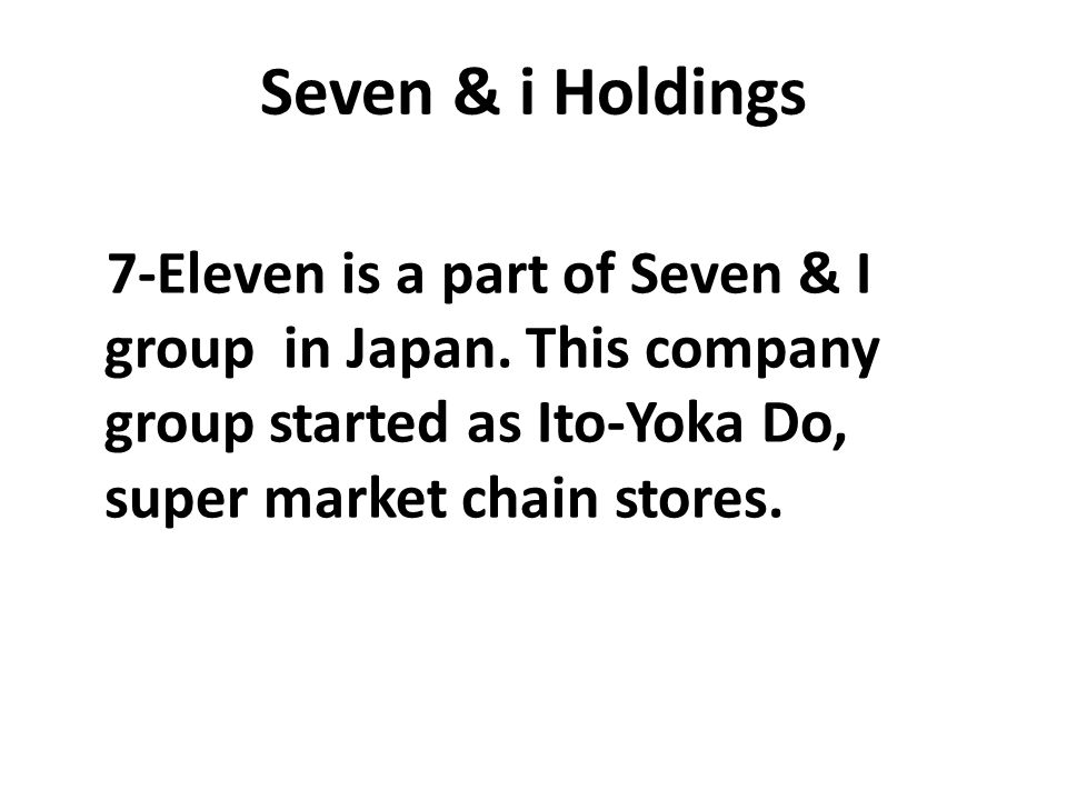 Seven & i Holdings 7-Eleven is a part of Seven & I group in Japan.