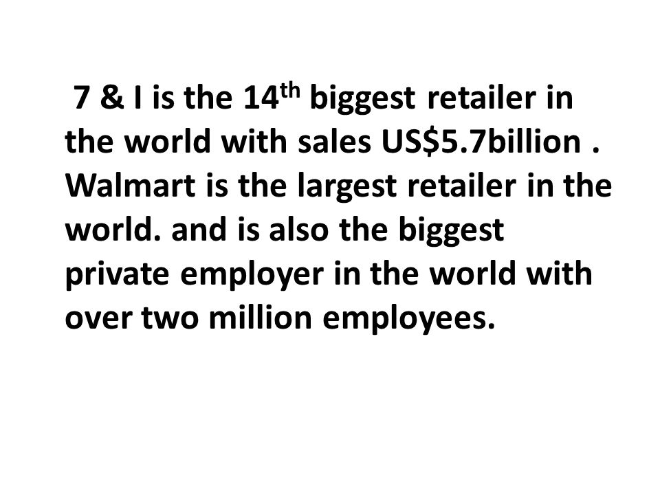 7 & I is the 14th biggest retailer in the world with sales US$5