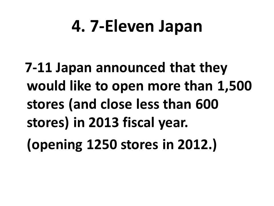4. 7-Eleven Japan (opening 1250 stores in 2012.)