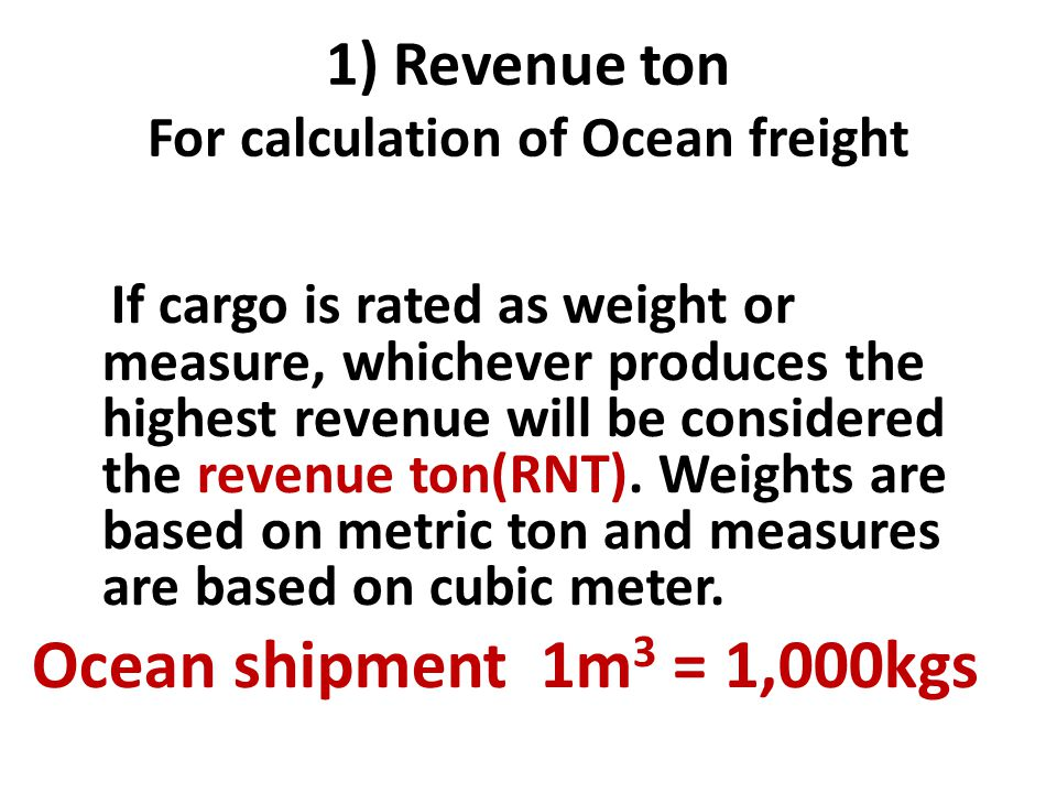 1) Revenue ton For calculation of Ocean freight