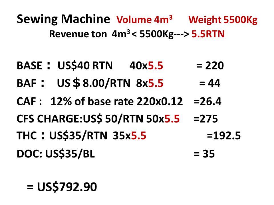 Sewing Machine Volume 4m3 Weight 5500Kg Revenue ton 4m3 < 5500Kg---> 5.5RTN