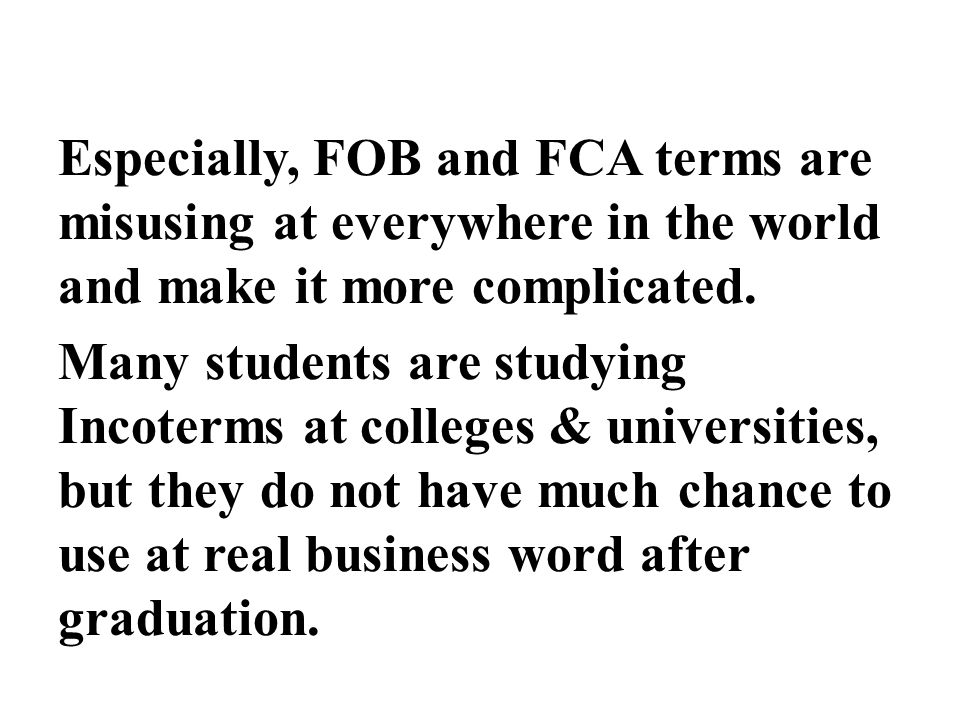 Especially, FOB and FCA terms are misusing at everywhere in the world and make it more complicated.