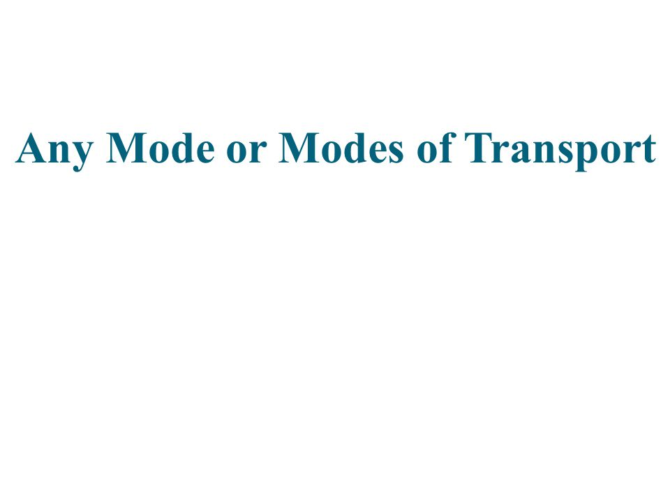 Any Mode or Modes of Transport