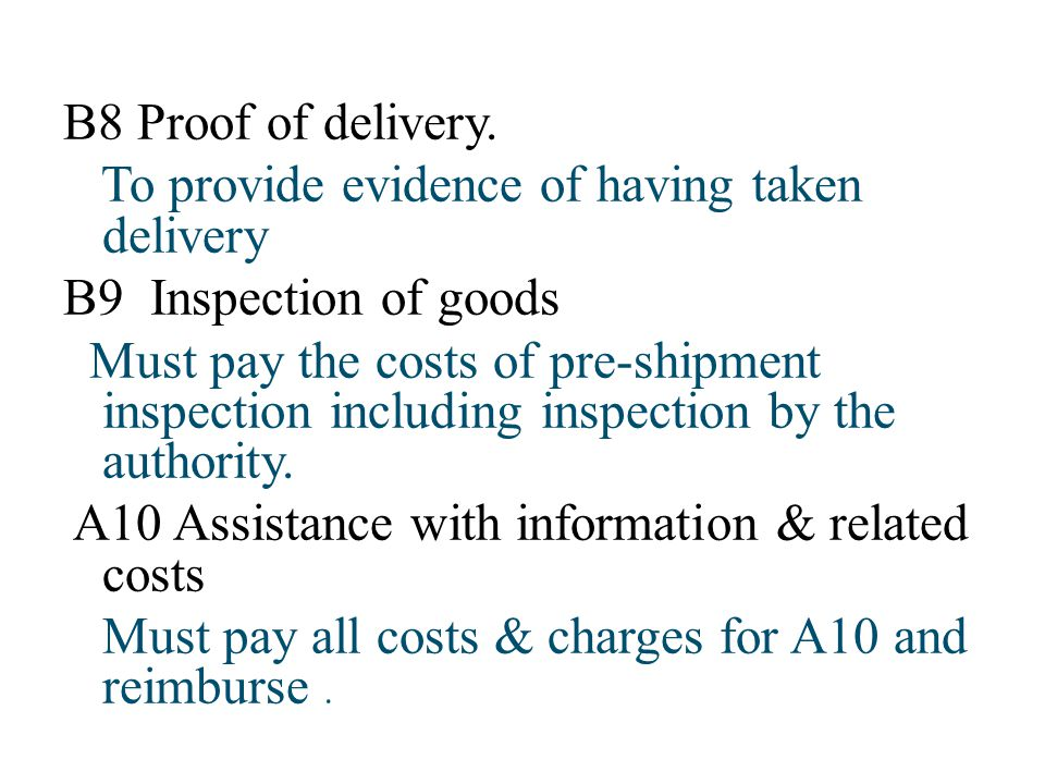 B8 Proof of delivery. To provide evidence of having taken delivery. B9 Inspection of goods.