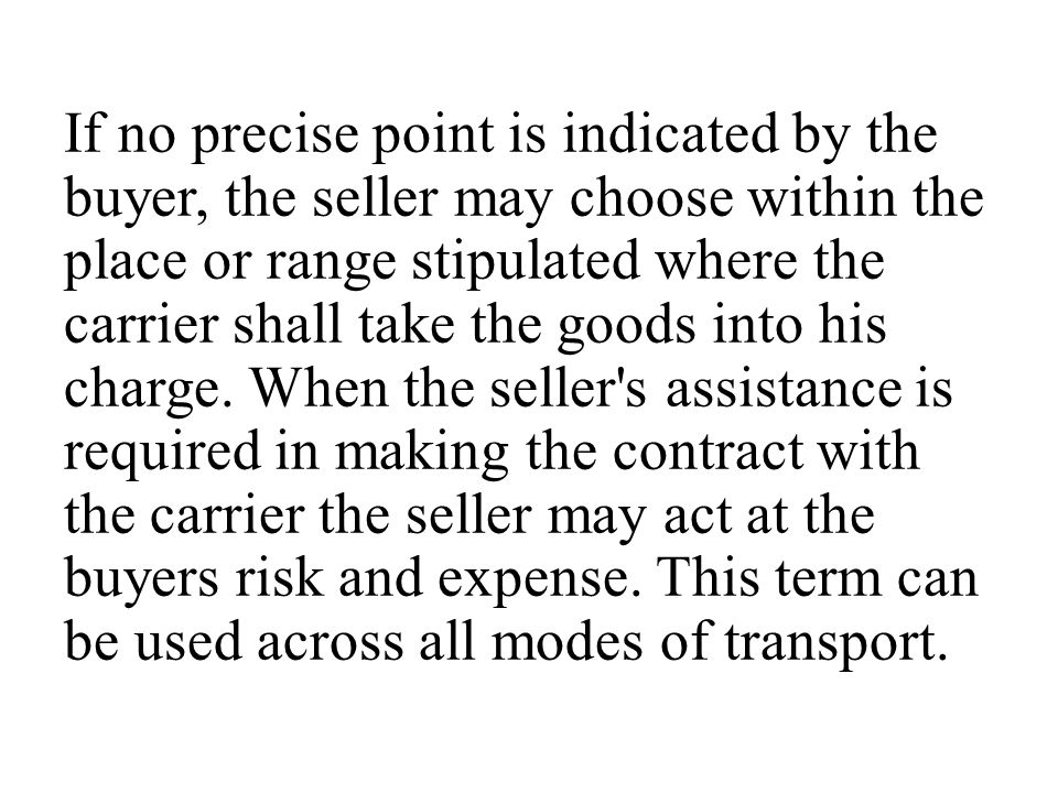 If no precise point is indicated by the buyer, the seller may choose within the place or range stipulated where the carrier shall take the goods into his charge.