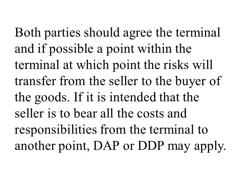 Both parties should agree the terminal and if possible a point within the terminal at which point the risks will transfer from the seller to the buyer of the goods.