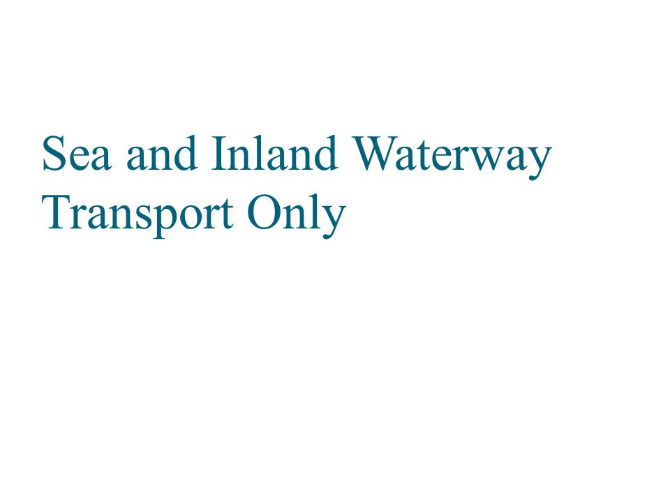 Sea and Inland Waterway Transport Only