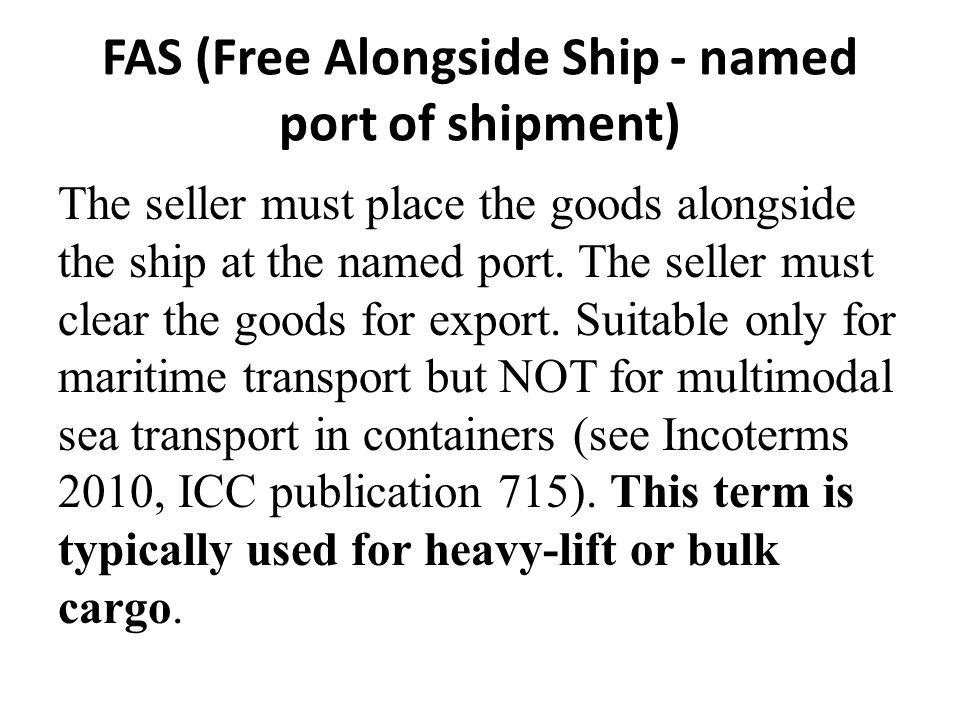 FAS (Free Alongside Ship - named port of shipment)