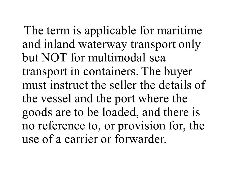 The term is applicable for maritime and inland waterway transport only but NOT for multimodal sea transport in containers.