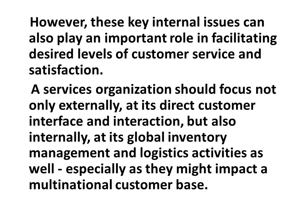 However, these key internal issues can also play an important role in facilitating desired levels of customer service and satisfaction.
