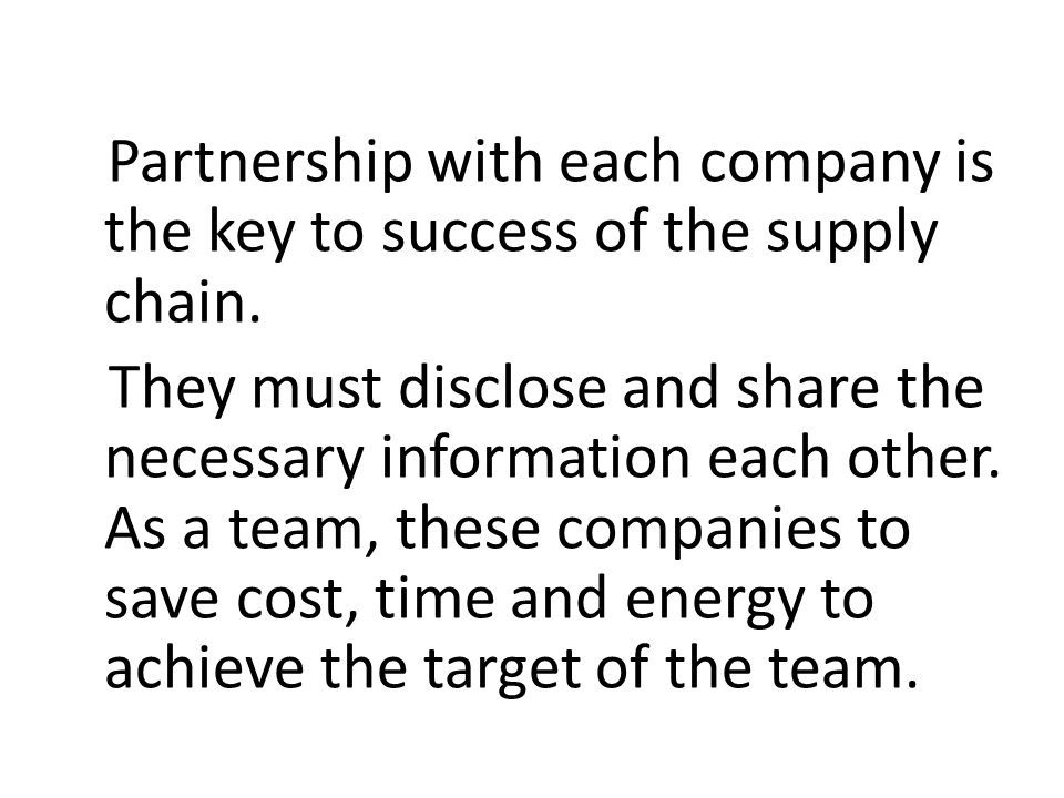 Partnership with each company is the key to success of the supply chain.