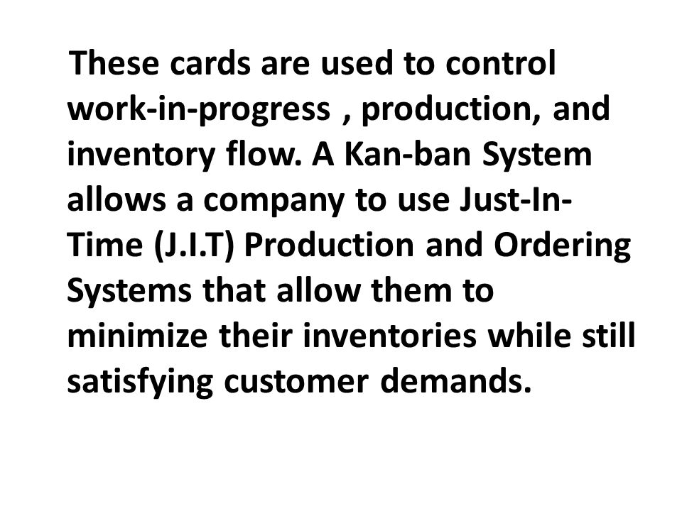 These cards are used to control work-in-progress , production, and inventory flow.