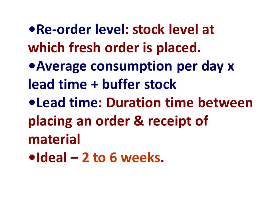 Re-order level: stock level at which fresh order is placed.