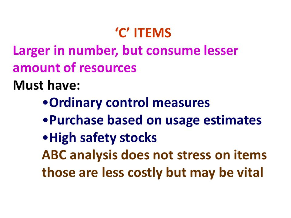 'C' ITEMS Larger in number, but consume lesser amount of resources. Must have: Ordinary control measures.