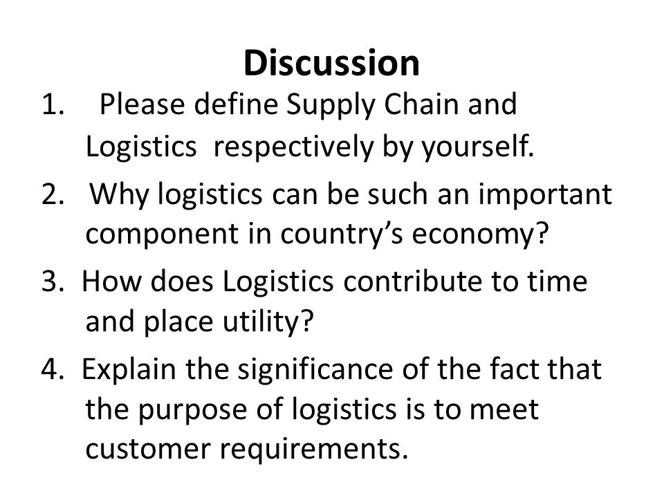 Discussion 1. Please define Supply Chain and Logistics respectively by yourself.