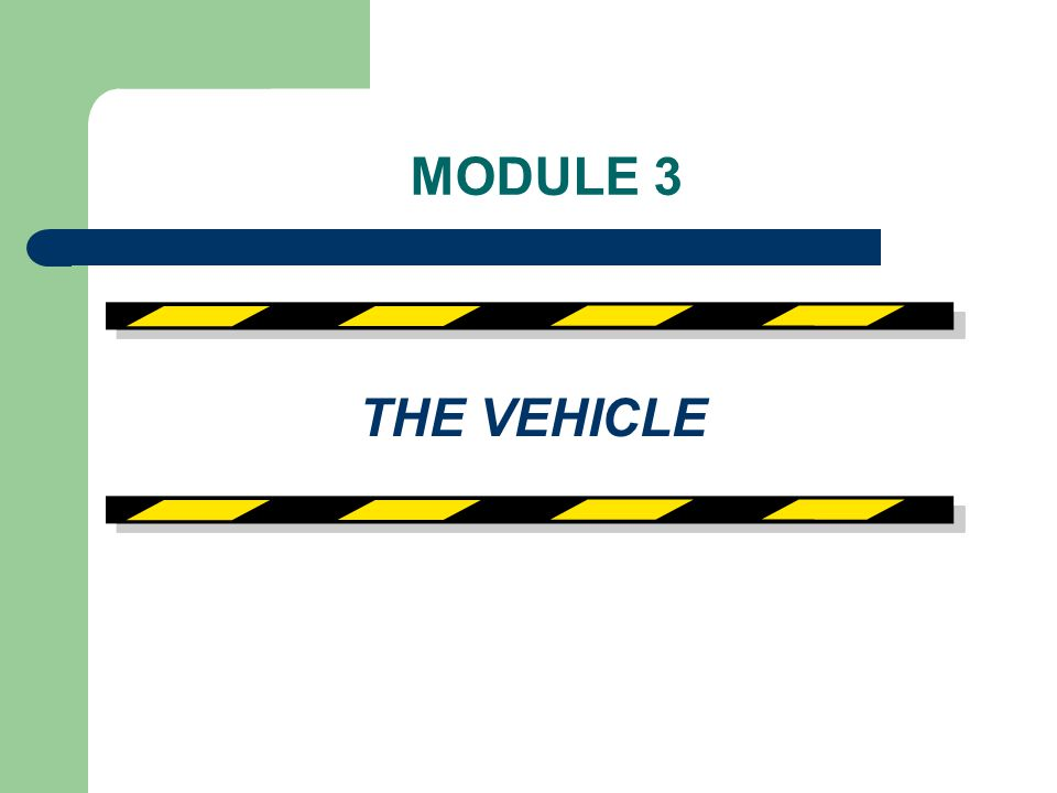 MODULE 3 THE VEHICLE KEY: * = notes to instructor, recommendations