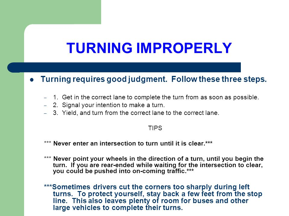 TURNING IMPROPERLY Turning requires good judgment. Follow these three steps.