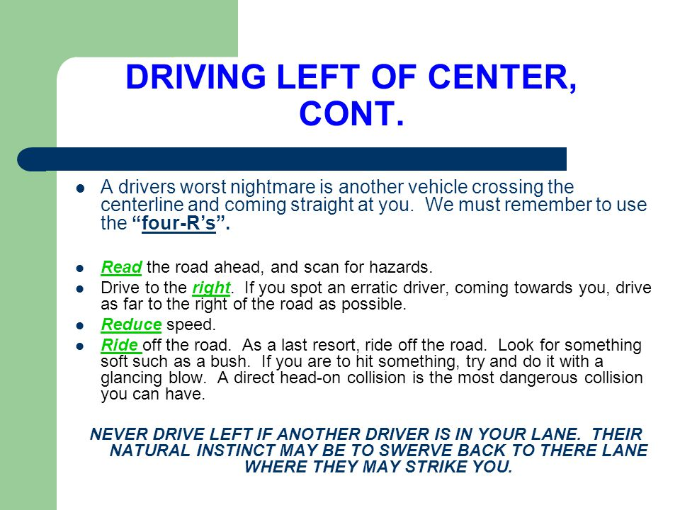 DRIVING LEFT OF CENTER, CONT.
