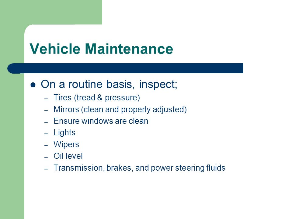 Vehicle Maintenance On a routine basis, inspect;