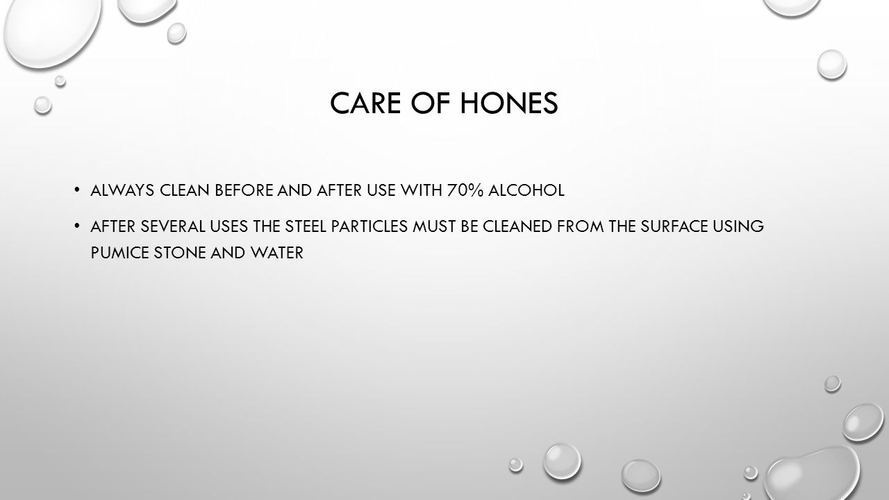Care of hones Always clean before and after use with 70% alcohol