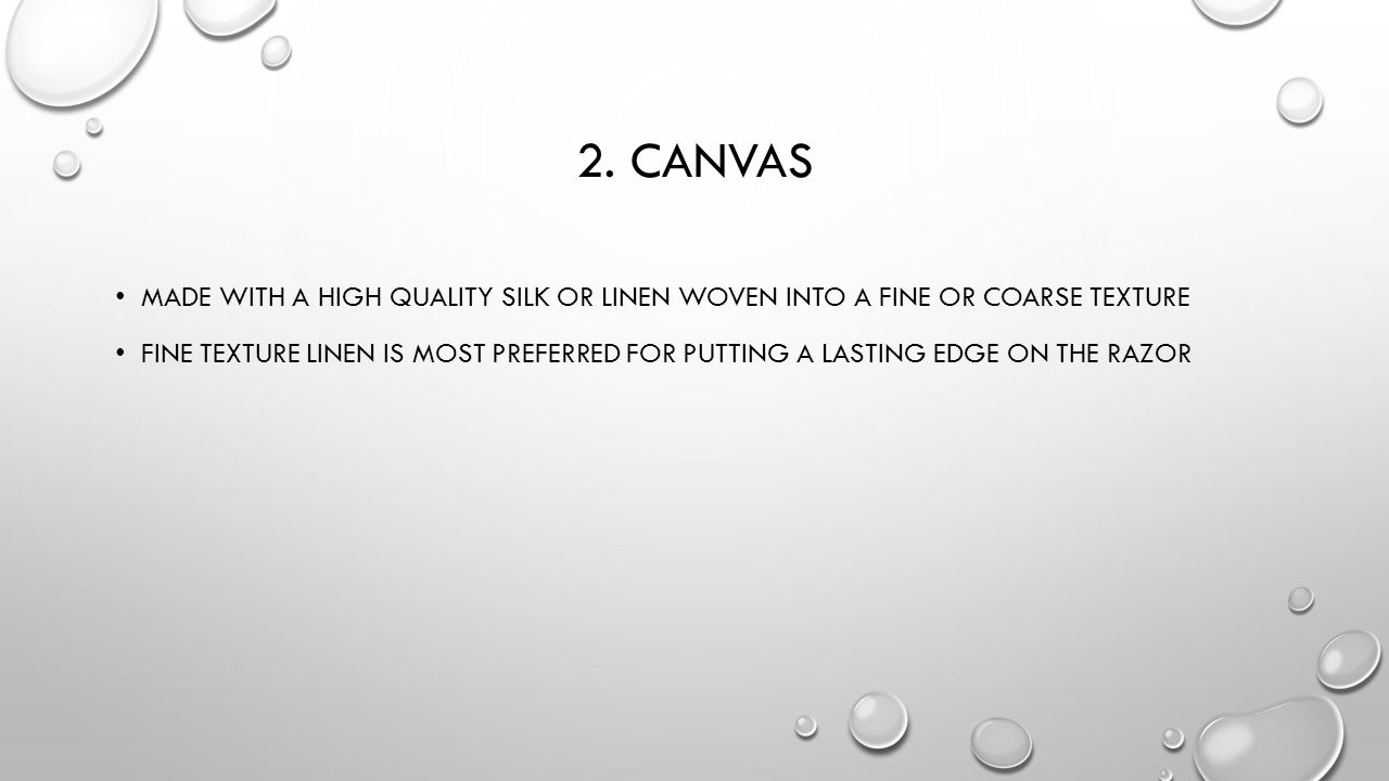 2. Canvas Made with a high quality silk or linen woven into a fine or coarse texture.