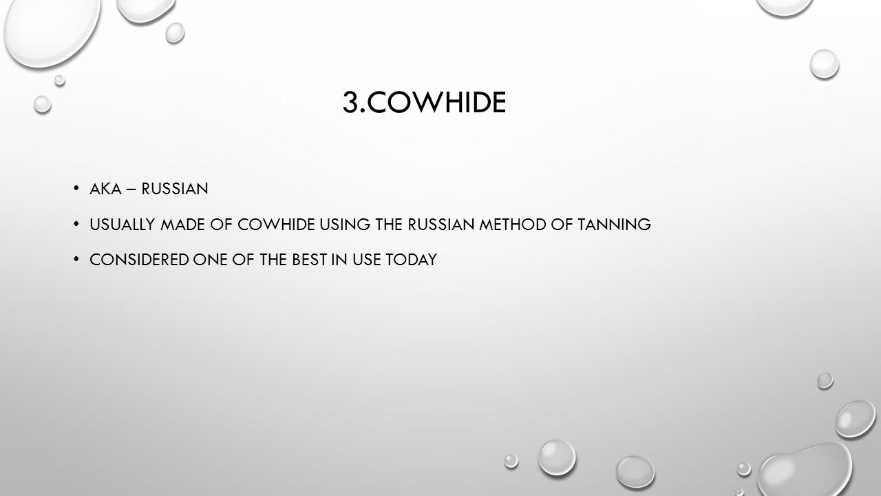 3.Cowhide Aka – Russian. Usually made of cowhide using the Russian method of tanning.