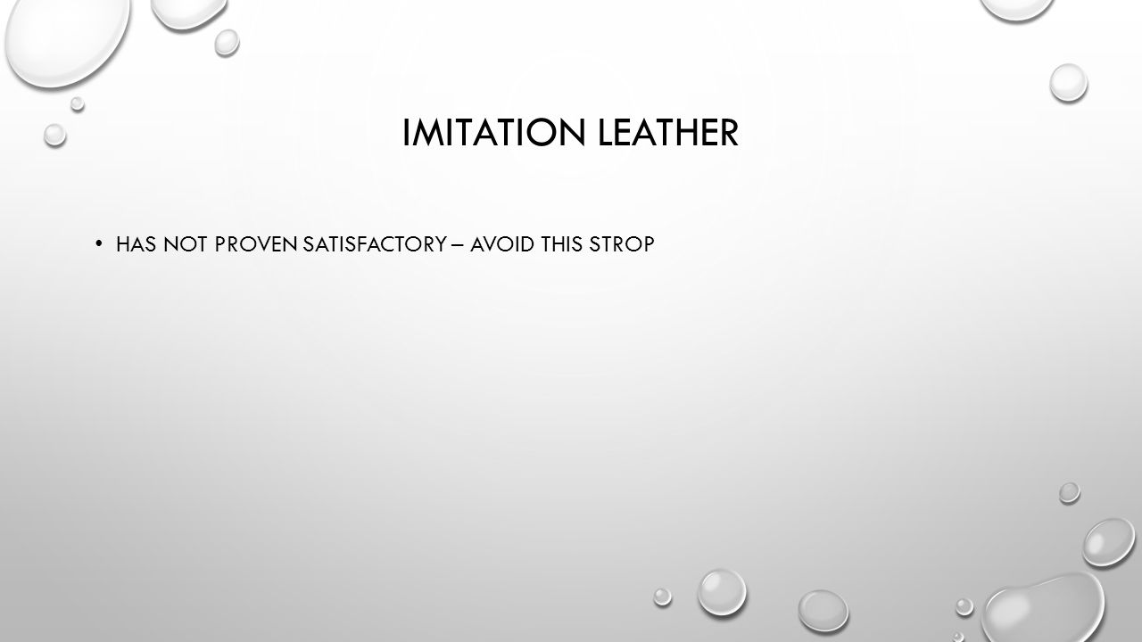Imitation leather Has not proven satisfactory – avoid this strop