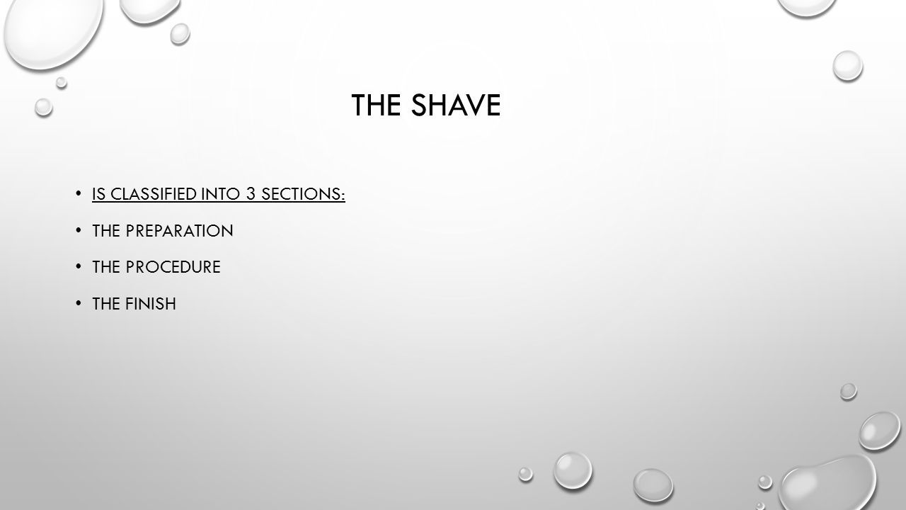 The shave Is classified into 3 sections: The preparation The procedure