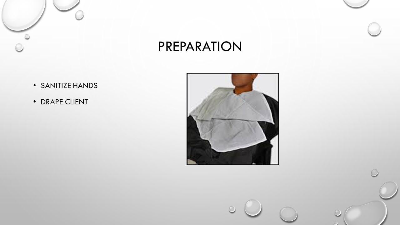 Preparation Sanitize hands Drape Client