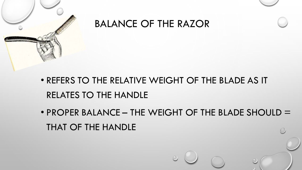 Balance of the Razor Refers to the relative weight of the blade as it relates to the handle.