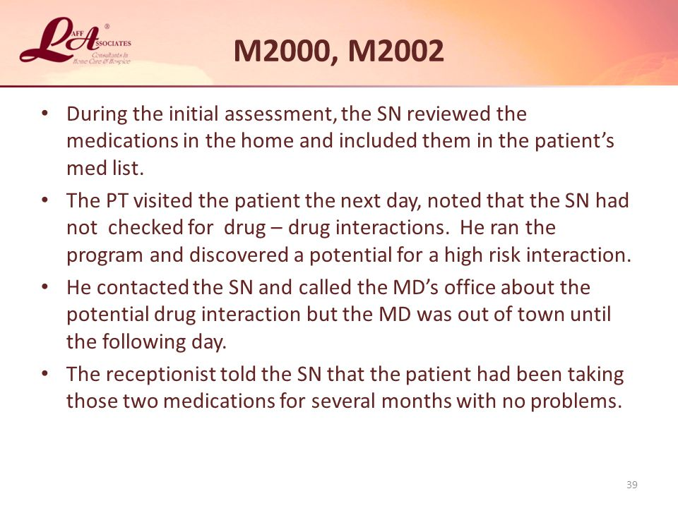 M2000, M2002 During the initial assessment, the SN reviewed the medications in the home and included them in the patient's med list.