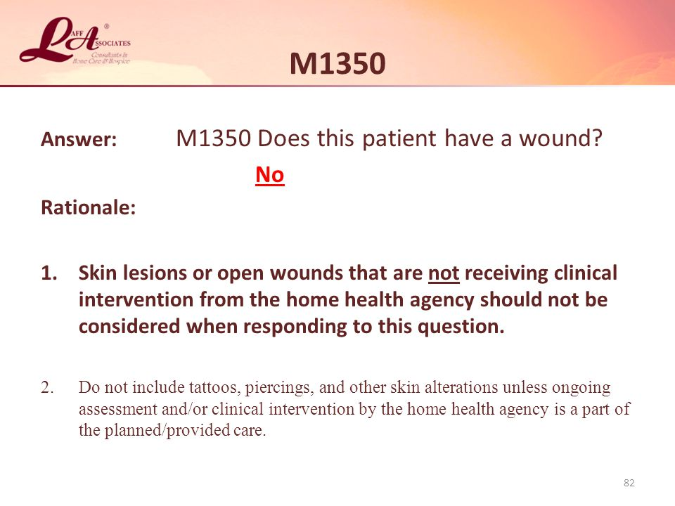 M1350 No Answer: M1350 Does this patient have a wound Rationale: