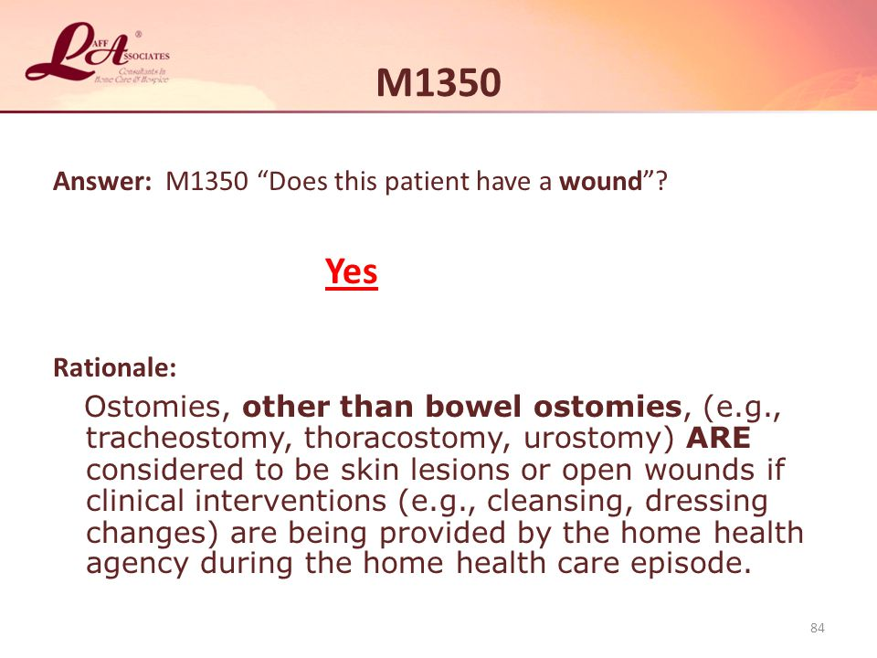 M1350 Yes Answer: M1350 Does this patient have a wound Rationale: