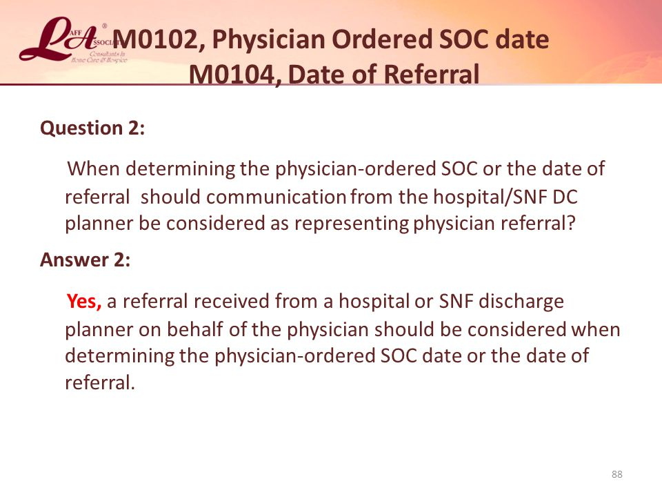 M0102, Physician Ordered SOC date M0104, Date of Referral