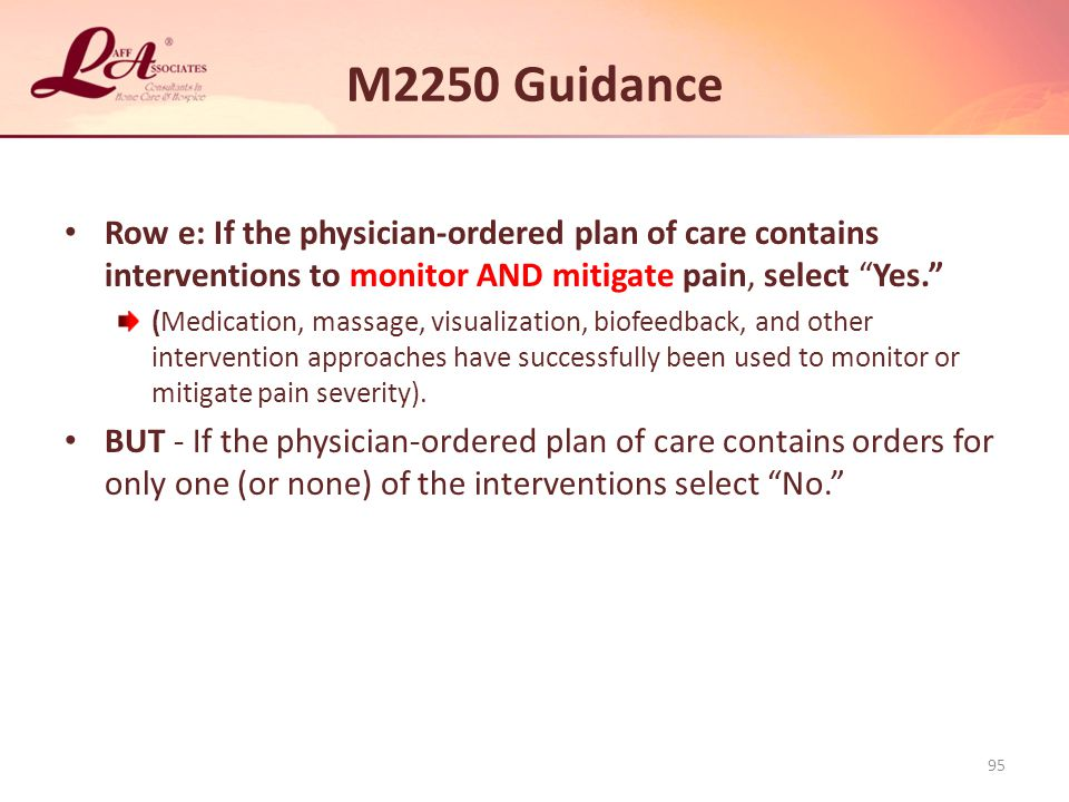 M2250 Guidance Row e: If the physician-ordered plan of care contains interventions to monitor AND mitigate pain, select Yes.