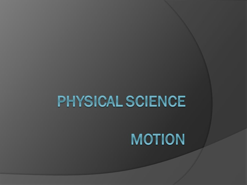 PHYSICAL SCIENCE MOTION
