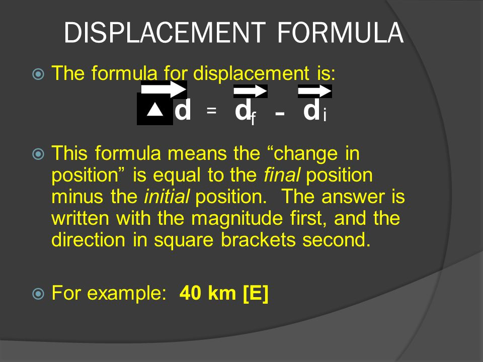 - DISPLACEMENT FORMULA d d d The formula for displacement is: