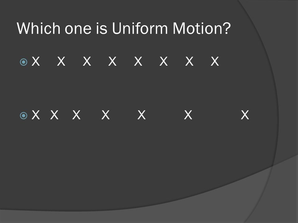Which one is Uniform Motion