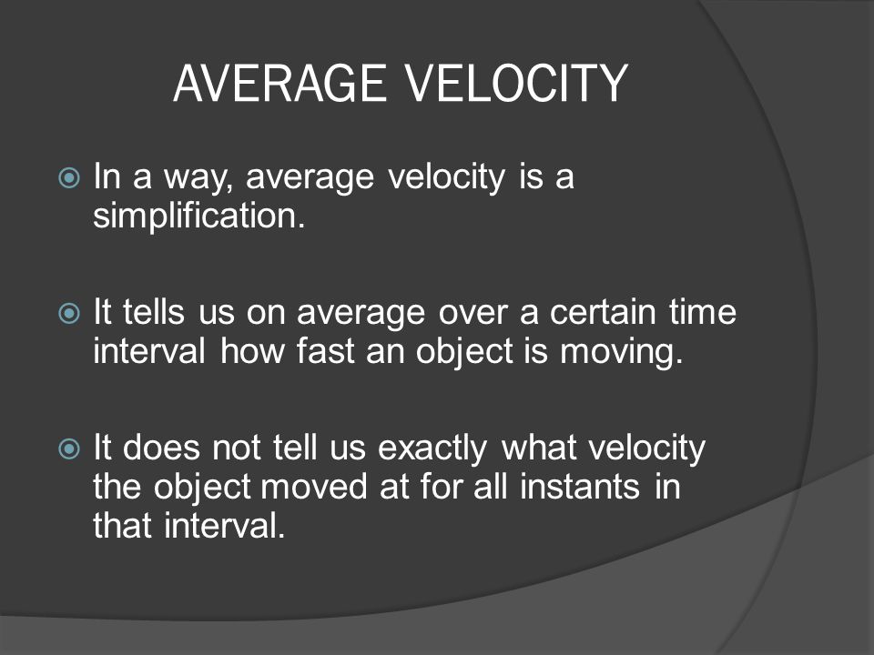 AVERAGE VELOCITY In a way, average velocity is a simplification.