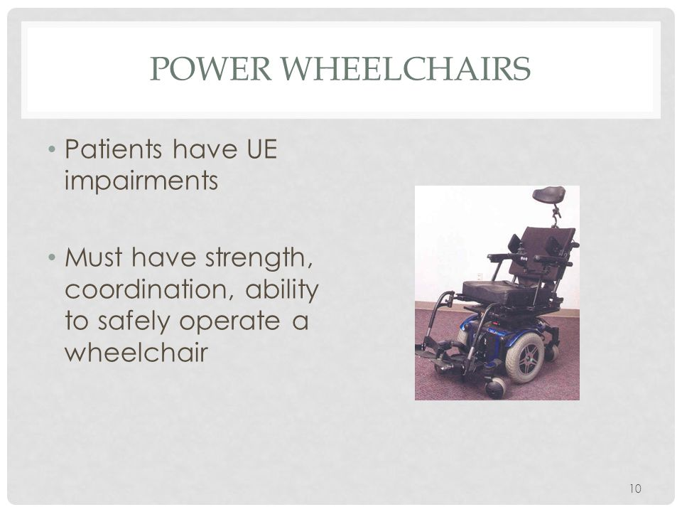 Power Wheelchairs Patients have UE impairments