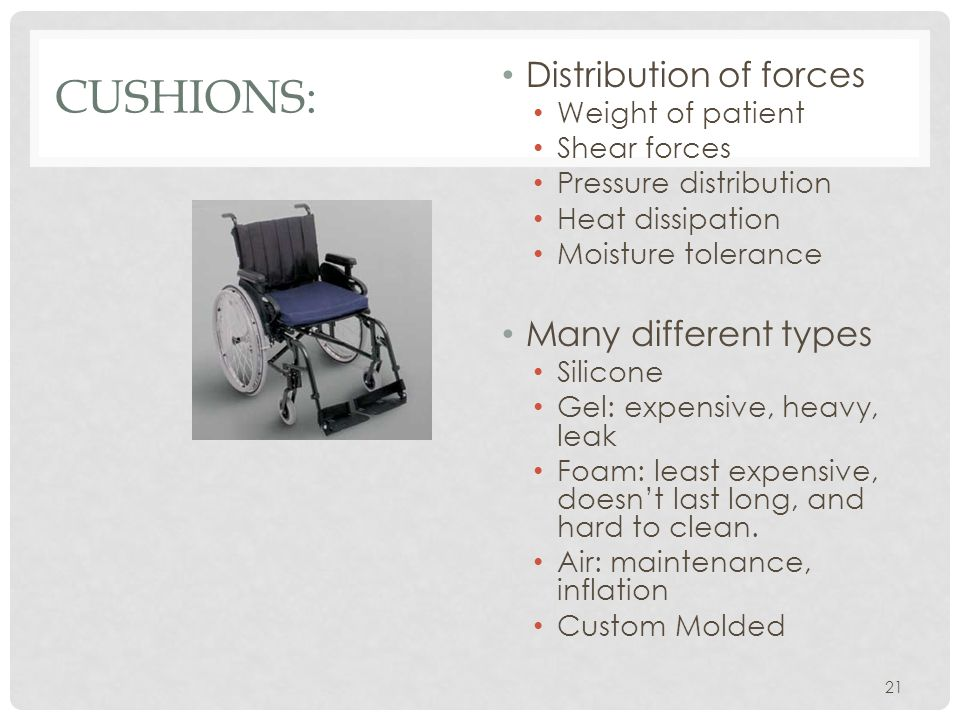 Cushions: Distribution of forces Many different types