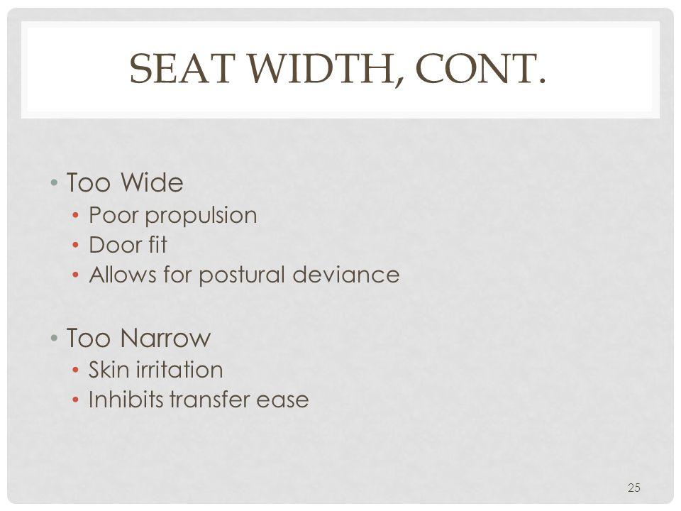 Seat Width, cont. Too Wide Too Narrow Poor propulsion Door fit