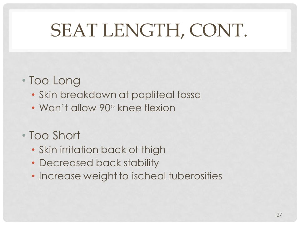 Seat Length, cont. Too Long Too Short