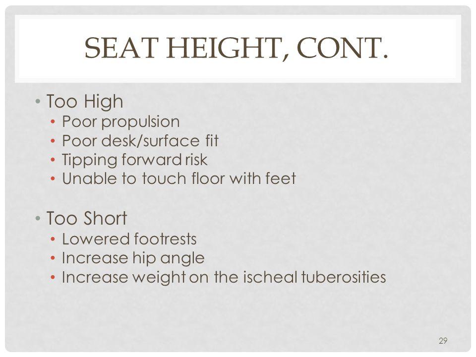 Seat Height, cont. Too High Too Short Poor propulsion