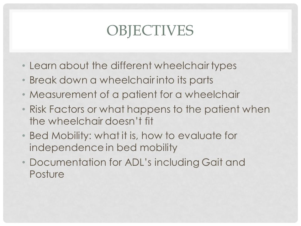 Objectives Learn about the different wheelchair types