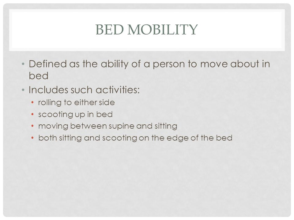 Bed Mobility Defined as the ability of a person to move about in bed