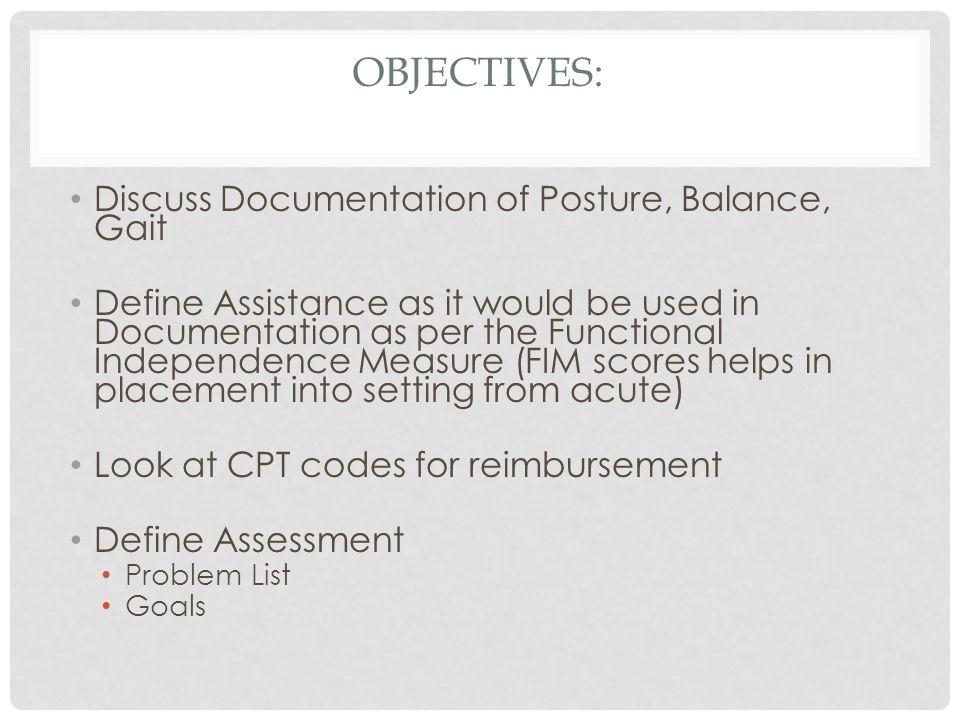 Objectives: Discuss Documentation of Posture, Balance, Gait