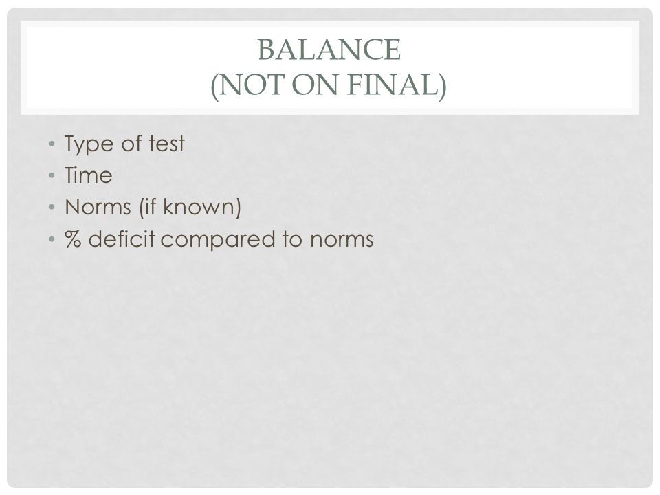 Balance (NOT ON FINAL) Type of test Time Norms (if known)
