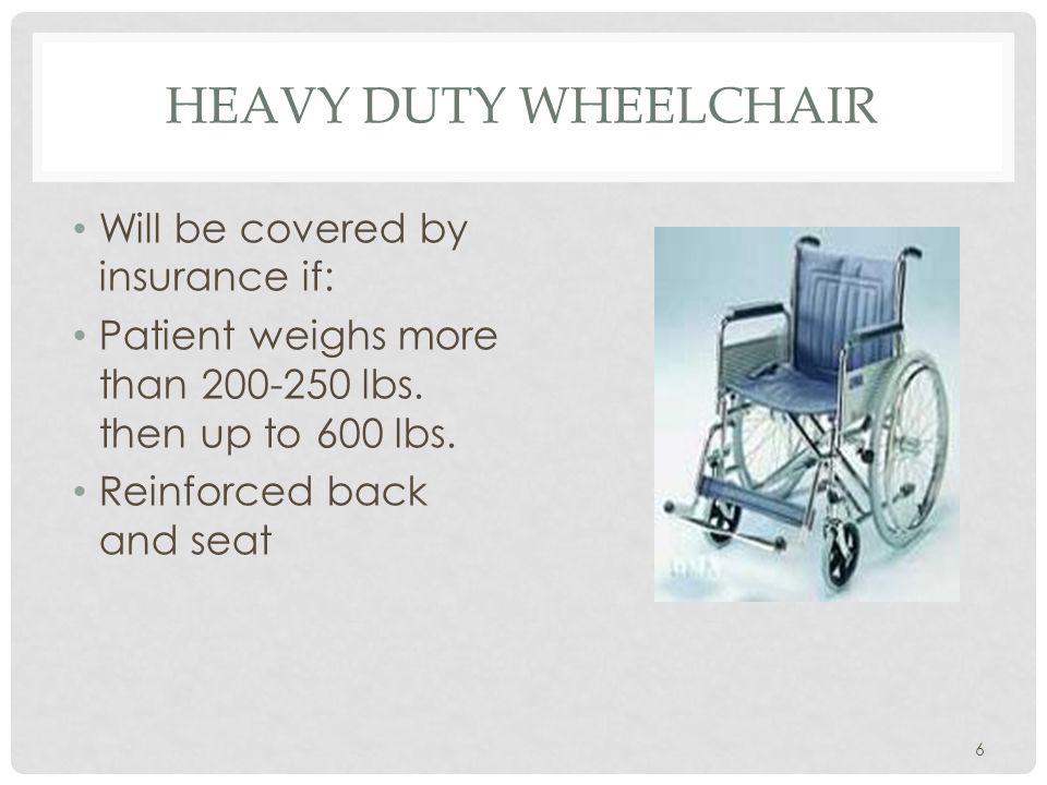 Heavy Duty Wheelchair Will be covered by insurance if: