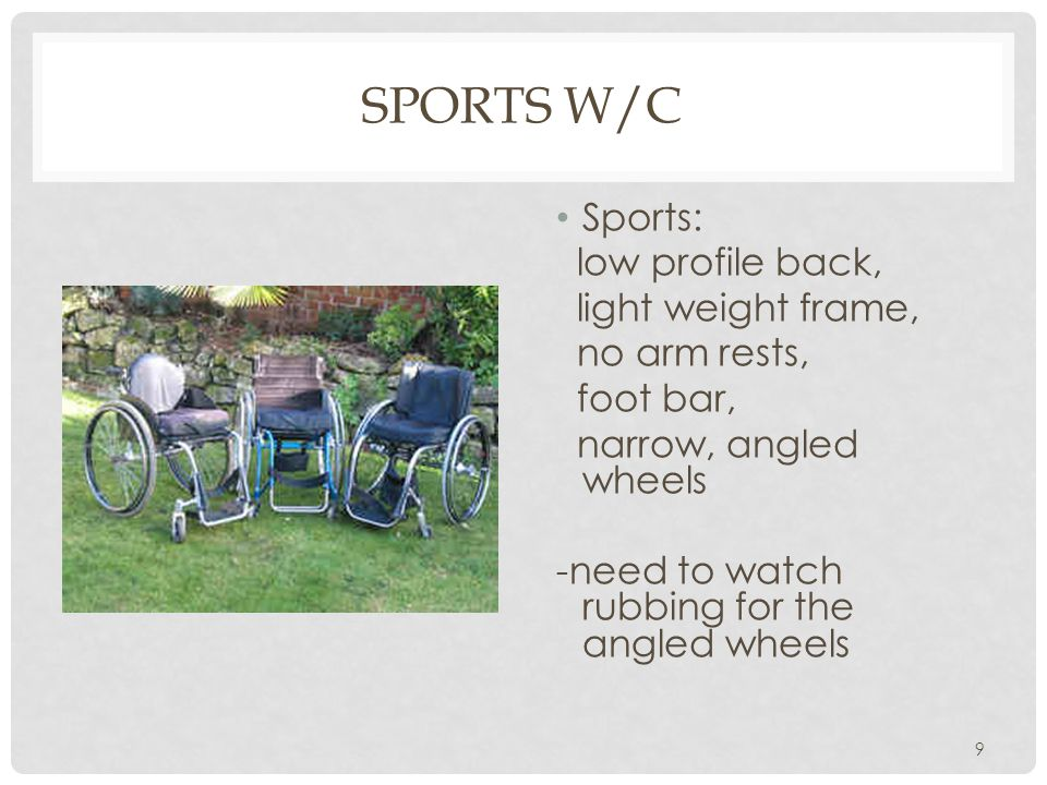 Sports W/C Sports: low profile back, light weight frame, no arm rests,